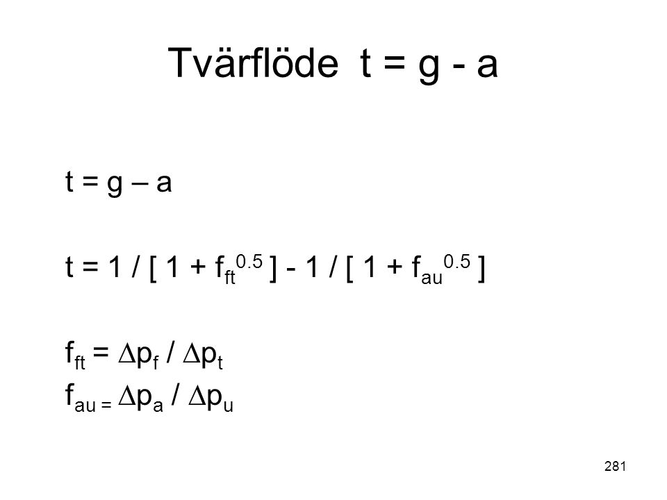 Tvärflöde t = g - a t = g – a. t = 1 / [ 1 + fft0.5 ] - 1 / [ 1 + fau0.5 ] fft = ∆pf / ∆pt.